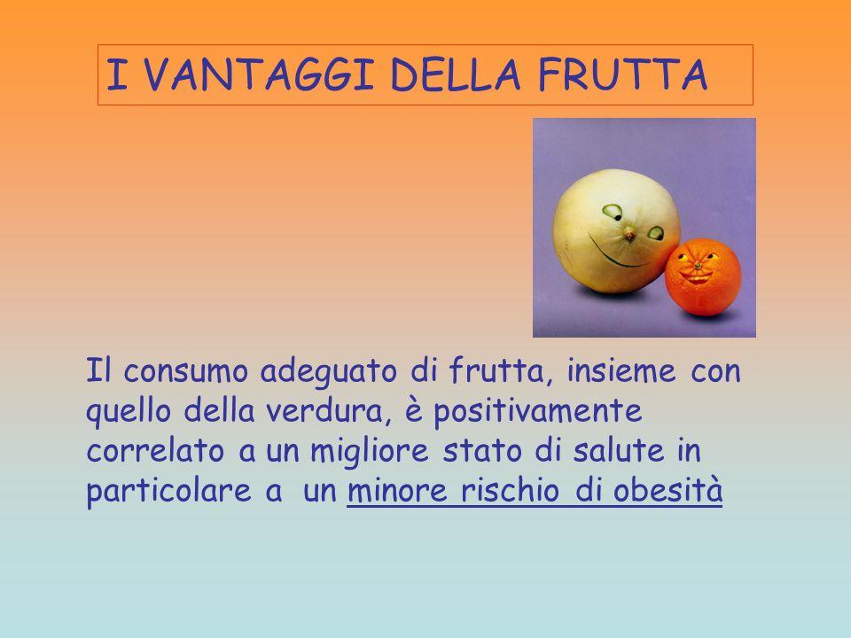 I VANTAGGI DELLA FRUTTA Il consumo adeguato di frutta, insieme con quello della verdura, è positivamente correlato a un migliore stato di salute in pa