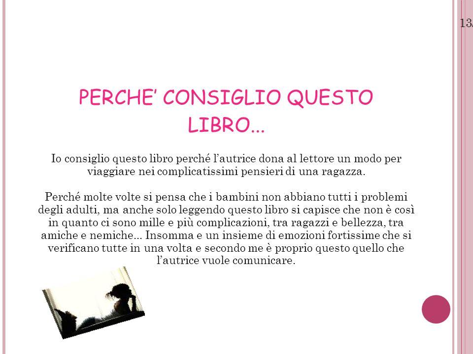 13/07/12 PERCHE CONSIGLIO QUESTO LIBRO... Io consiglio questo libro perché lautrice dona al lettore un modo per viaggiare nei complicatissimi pensieri