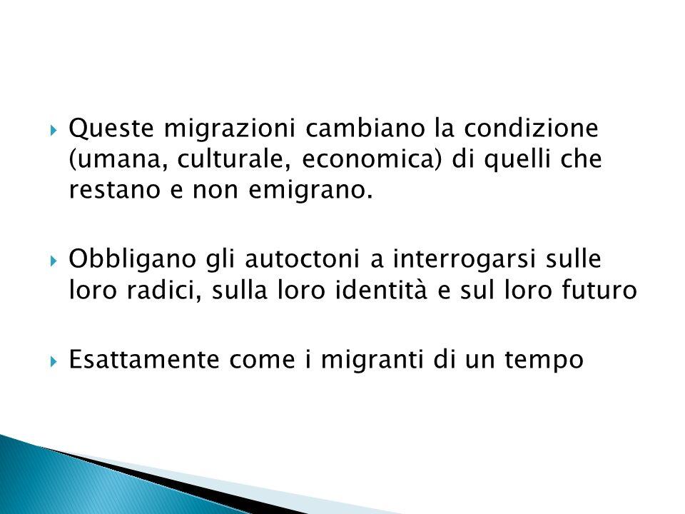 Queste migrazioni cambiano la condizione (umana, culturale, economica) di quelli che restano e non emigrano. Obbligano gli autoctoni a interrogarsi su