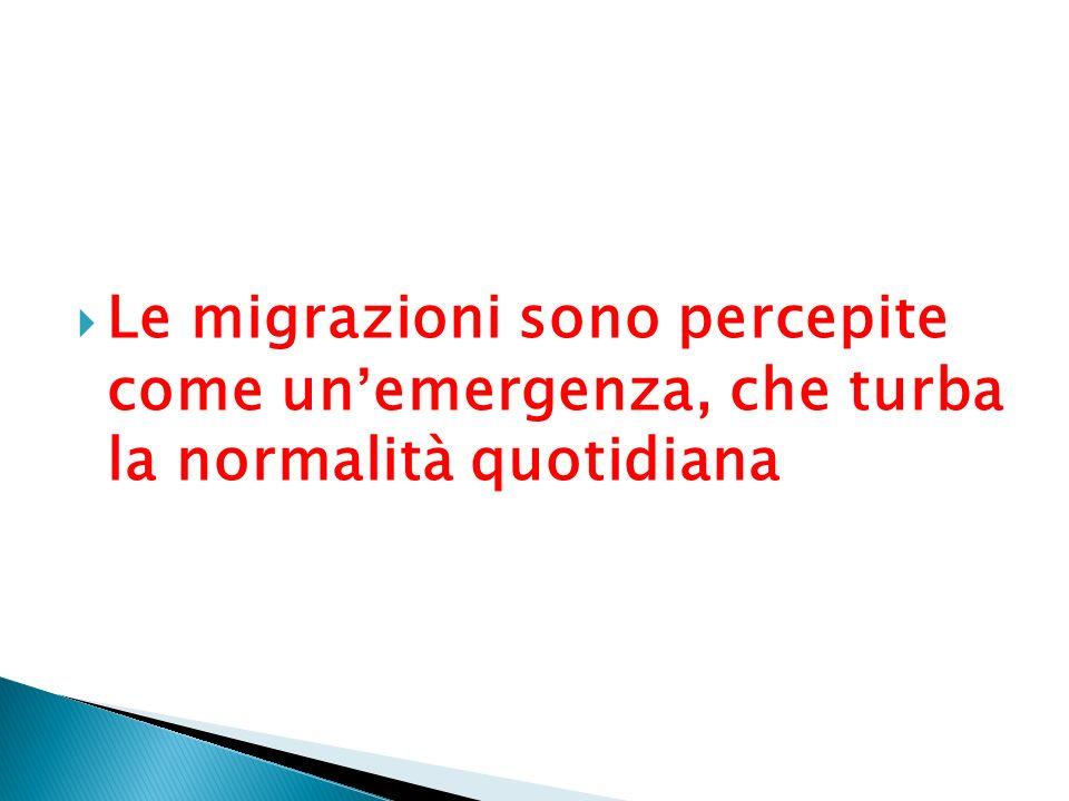 Le migrazioni sono percepite come unemergenza, che turba la normalità quotidiana