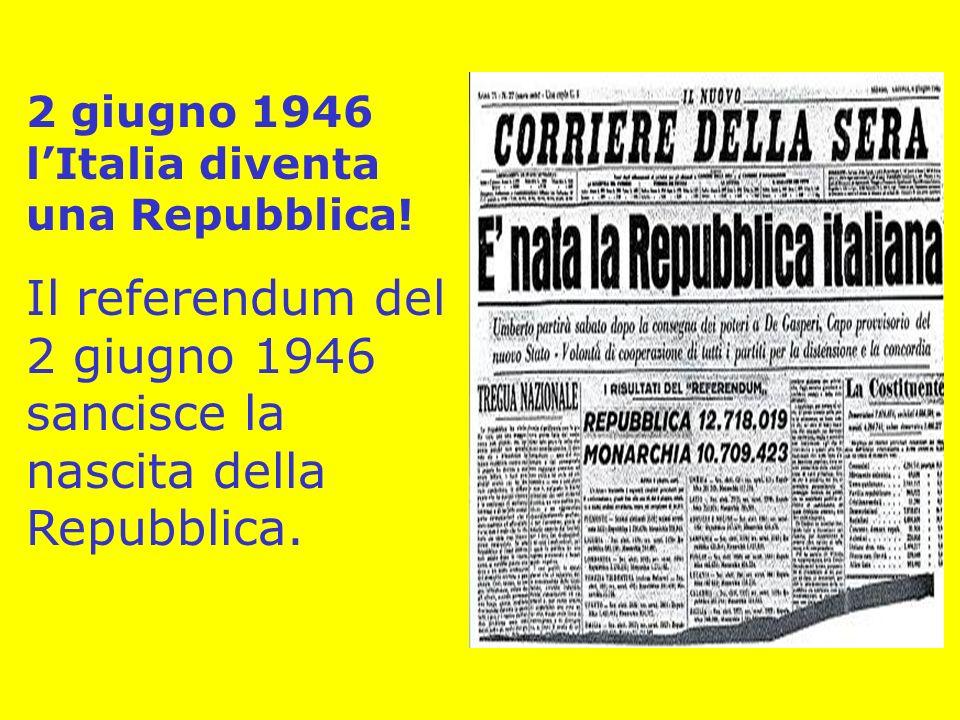 2 giugno 1946 lItalia diventa una Repubblica! Il referendum del 2 giugno 1946 sancisce la nascita della Repubblica.