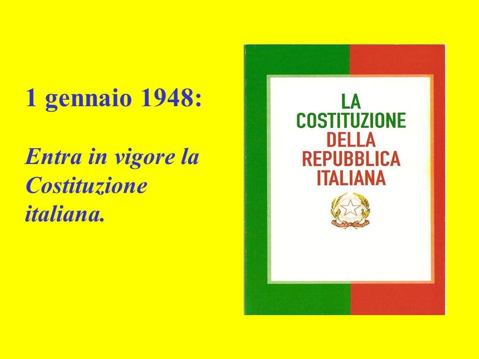 1 gennaio 1948: Entra in vigore la Costituzione italiana.