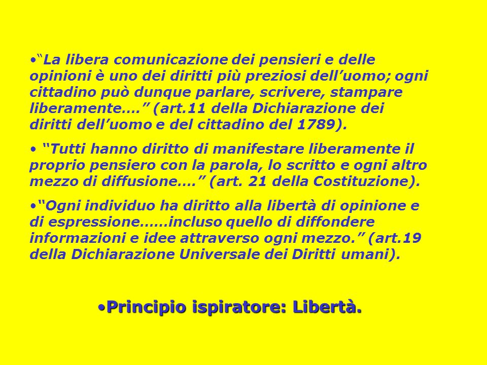 La libera comunicazione dei pensieri e delle opinioni è uno dei diritti più preziosi delluomo; ogni cittadino può dunque parlare, scrivere, stampare l