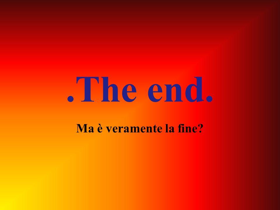 .The end. Ma è veramente la fine?