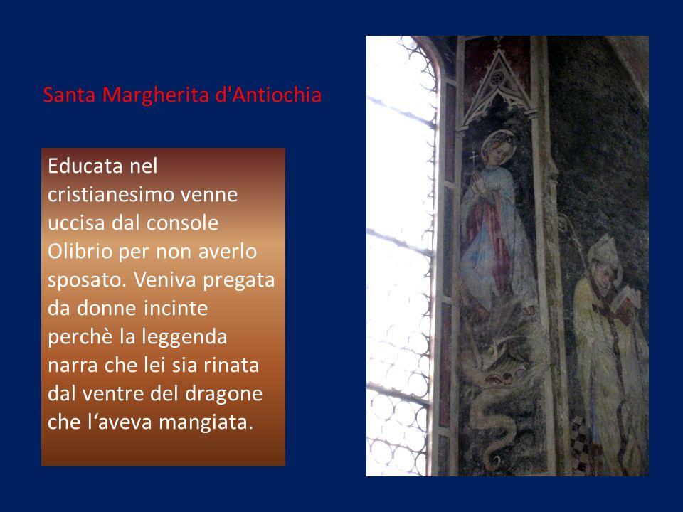 Santa Margherita d Antiochia Educata nel cristianesimo venne uccisa dal console Olibrio per non averlo sposato.