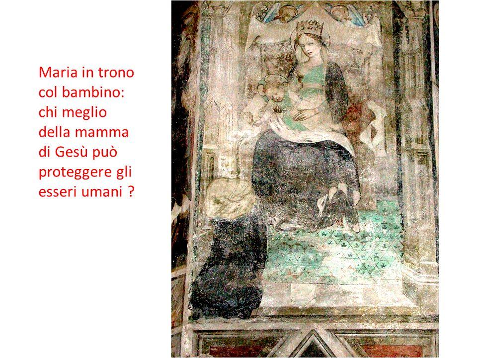 Maria in trono col bambino: chi meglio della mamma di Gesù può proteggere gli esseri umani ?
