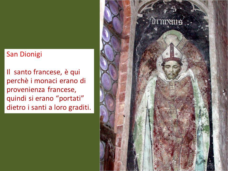 San Dionigi Il santo francese, è qui perchè i monaci erano di provenienza francese, quindi si erano portati dietro i santi a loro graditi.
