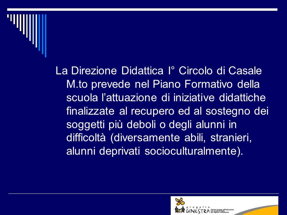 La Direzione Didattica I° Circolo di Casale M.to prevede nel Piano Formativo della scuola lattuazione di iniziative didattiche finalizzate al recupero