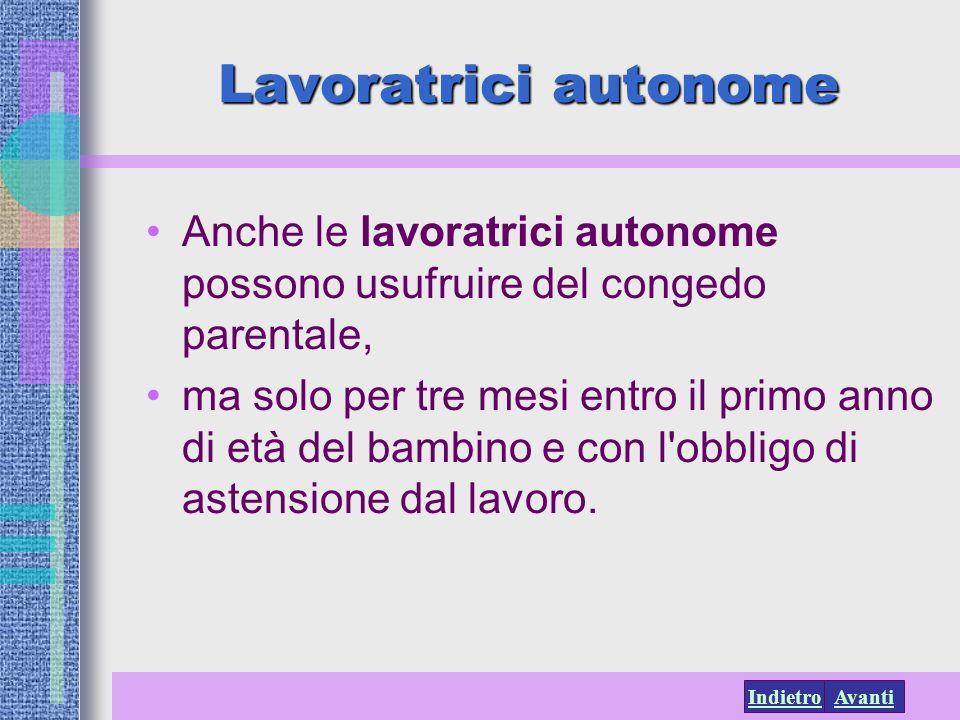 AvantiIndietro Lavoratrici autonome Anche le lavoratrici autonome possono usufruire del congedo parentale, ma solo per tre mesi entro il primo anno di