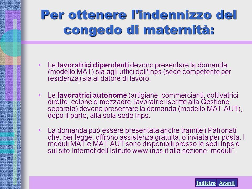 AvantiIndietro Per ottenere l'indennizzo del congedo di maternità: Le lavoratrici dipendenti devono presentare la domanda (modello MAT) sia agli uffic