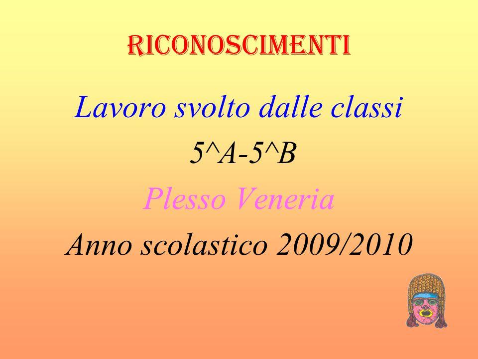 RICONOSCIMENTI Lavoro svolto dalle classi 5^A-5^B Plesso Veneria Anno scolastico 2009/2010