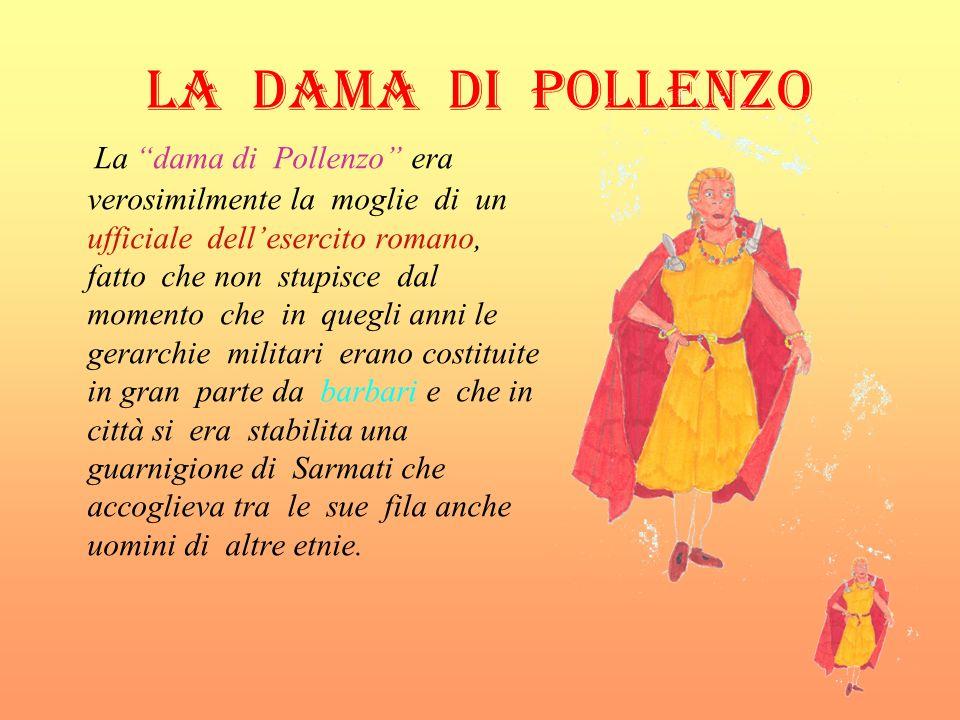 LA DAMA DI POLLENZO La dama di Pollenzo era verosimilmente la moglie di un ufficiale dellesercito romano, fatto che non stupisce dal momento che in qu