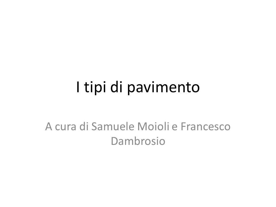 I tipi di pavimento A cura di Samuele Moioli e Francesco Dambrosio