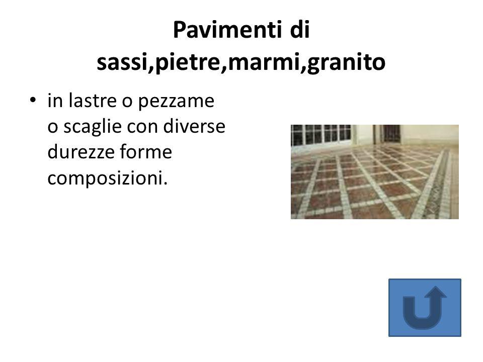 Pavimenti di sassi,pietre,marmi,granito in lastre o pezzame o scaglie con diverse durezze forme composizioni.