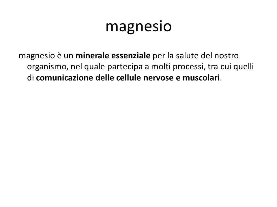 magnesio magnesio è un minerale essenziale per la salute del nostro organismo, nel quale partecipa a molti processi, tra cui quelli di comunicazione d