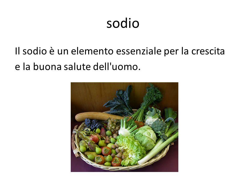 sodio Il sodio è un elemento essenziale per la crescita e la buona salute dell'uomo.