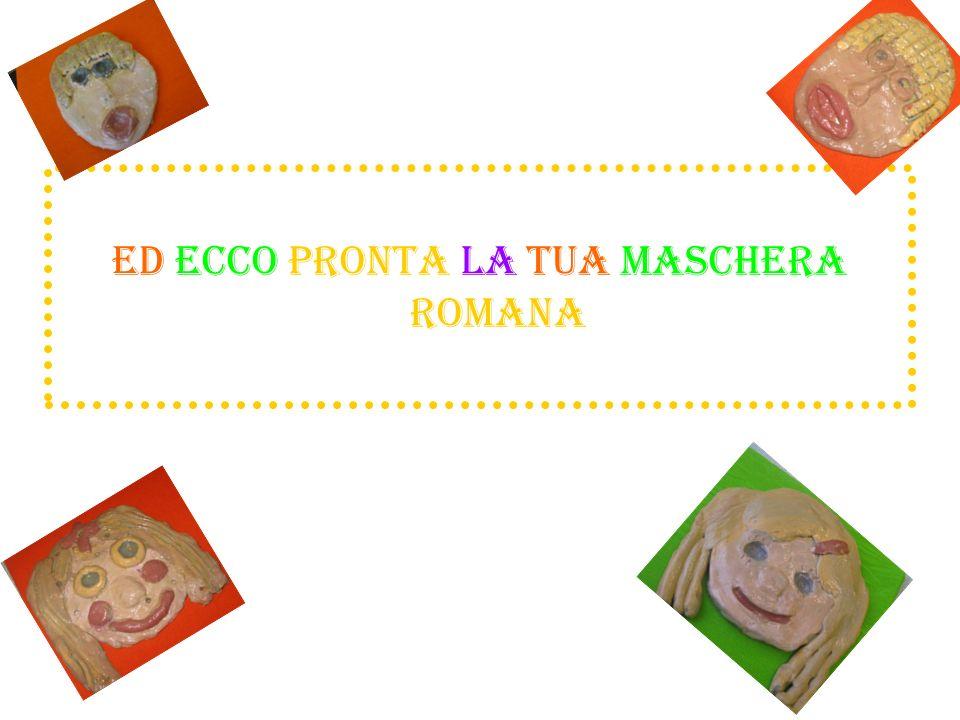 ED ECCO PRONTA LA TUA MASCHERA ROMANA