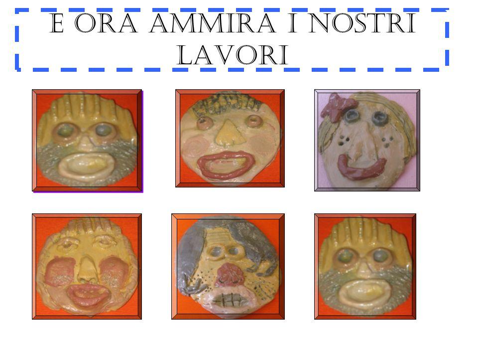 E ORA AMMIRA I NOSTRI LAVORI