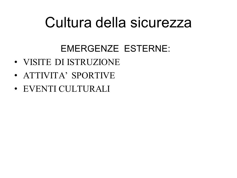 Cultura della sicurezza EMERGENZE ESTERNE: VISITE DI ISTRUZIONE ATTIVITA SPORTIVE EVENTI CULTURALI