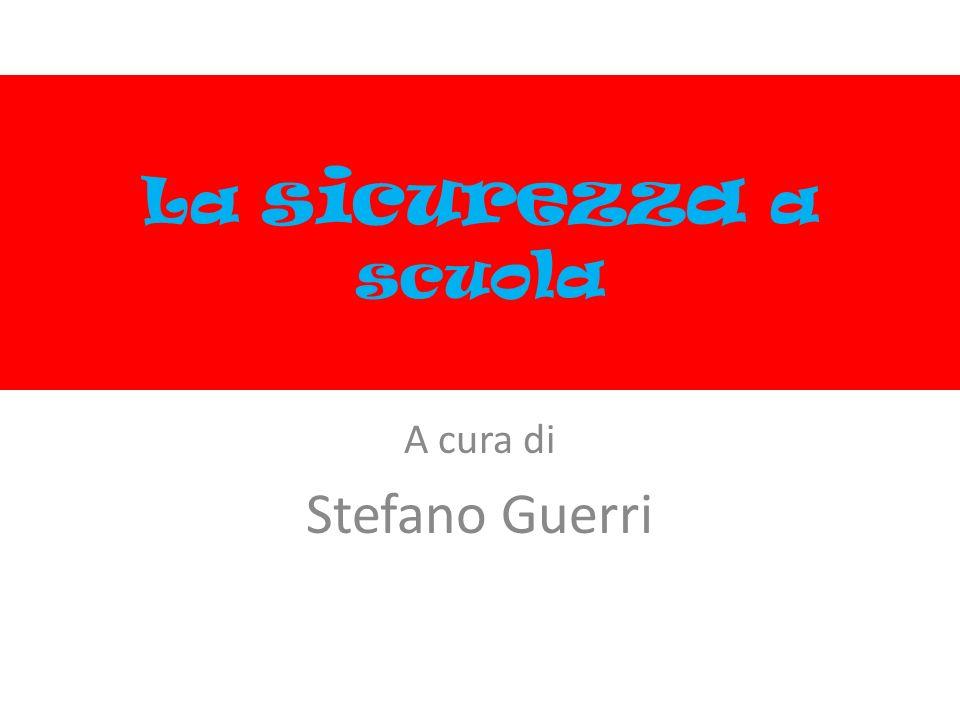La sicurezza a scuola A cura di Stefano Guerri