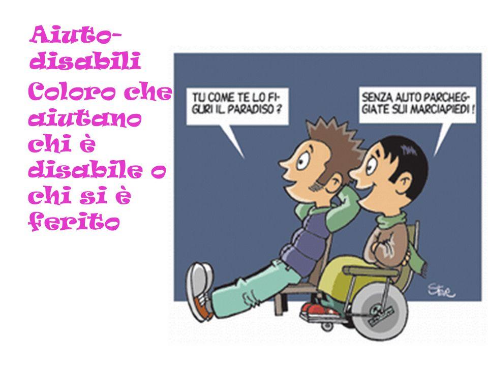 Aiuto- disabili Coloro che aiutano chi è disabile o chi si è ferito