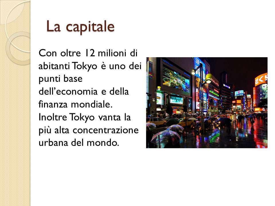 La capitale Con oltre 12 milioni di abitanti Tokyo è uno dei punti base delleconomia e della finanza mondiale. Inoltre Tokyo vanta la più alta concent