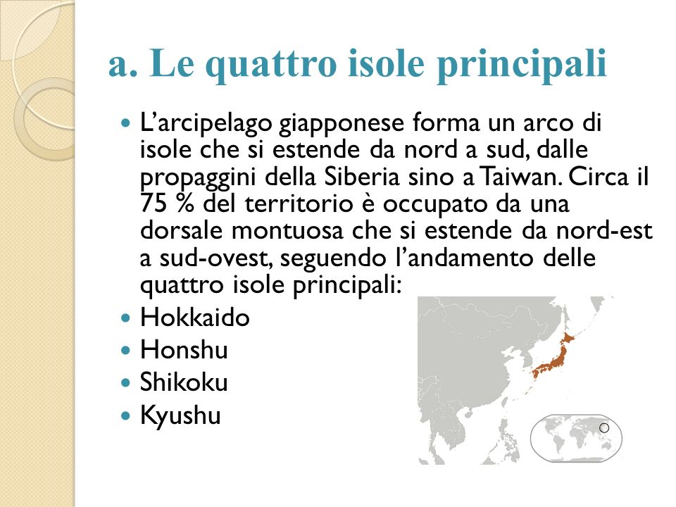 a. Le quattro isole principali Larcipelago giapponese forma un arco di isole che si estende da nord a sud, dalle propaggini della Siberia sino a Taiwa