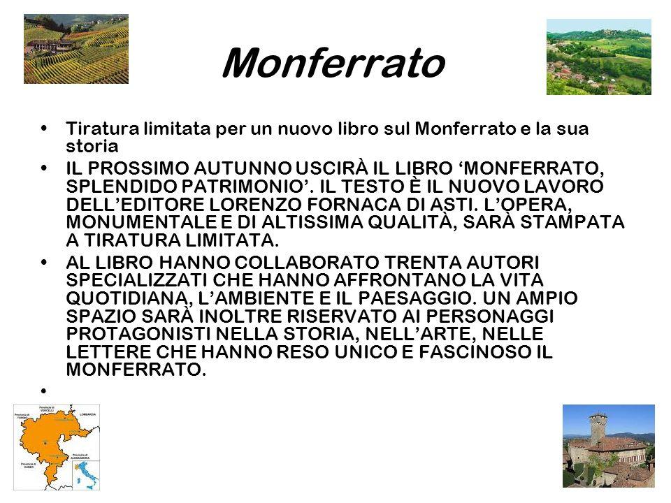 Monferrato Tiratura limitata per un nuovo libro sul Monferrato e la sua storia IL PROSSIMO AUTUNNO USCIRÀ IL LIBRO MONFERRATO, SPLENDIDO PATRIMONIO.
