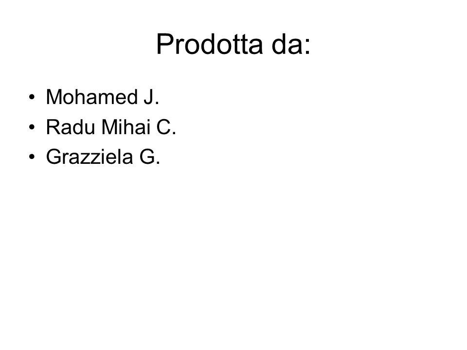 Prodotta da: Mohamed J. Radu Mihai C. Grazziela G.