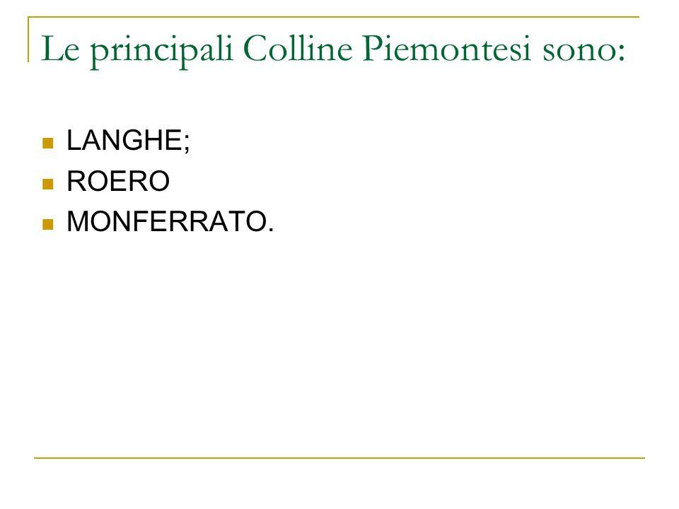 Le principali Colline Piemontesi sono: LANGHE; ROERO MONFERRATO.