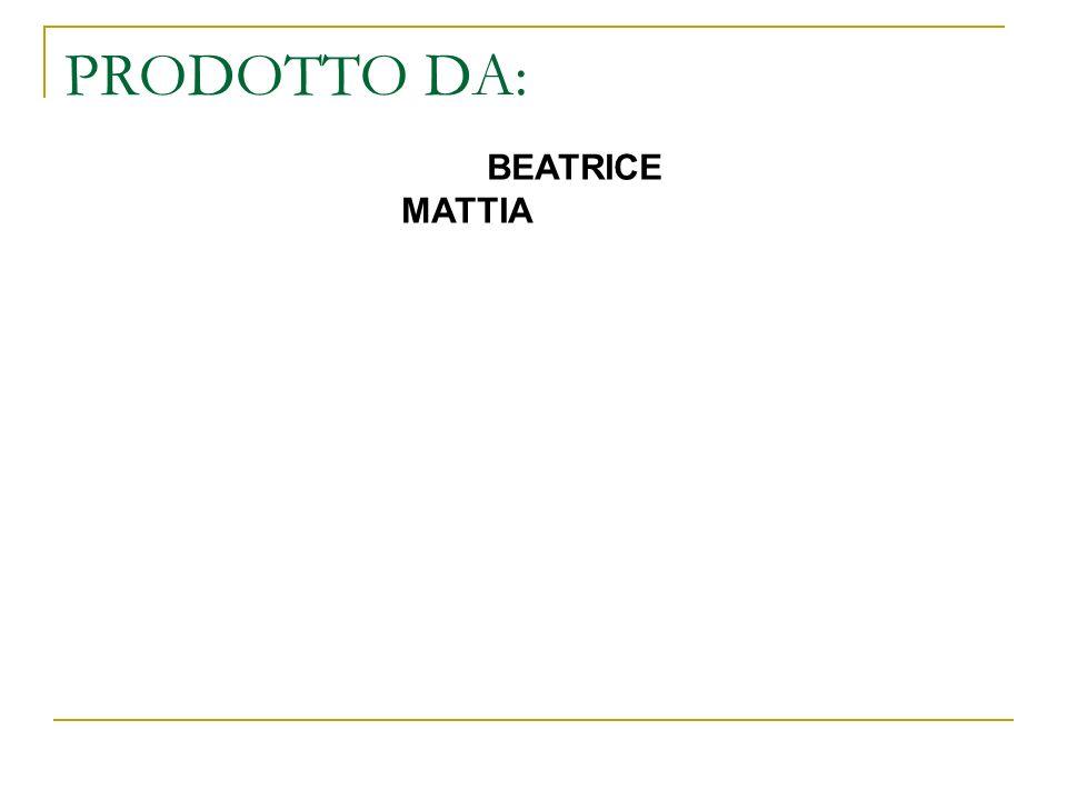 PRODOTTO DA: BEATRICE MATTIA