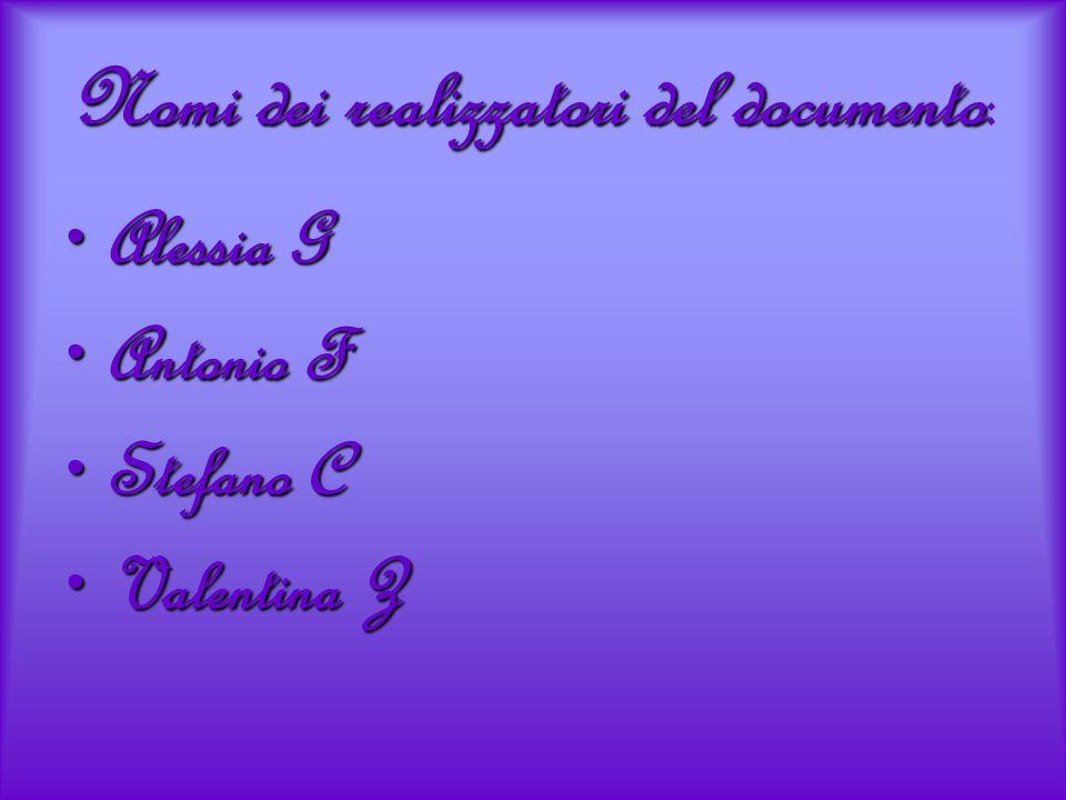 Nomi dei realizzatori del documento: Alessia G Antonio F Stefano C Valentina Z