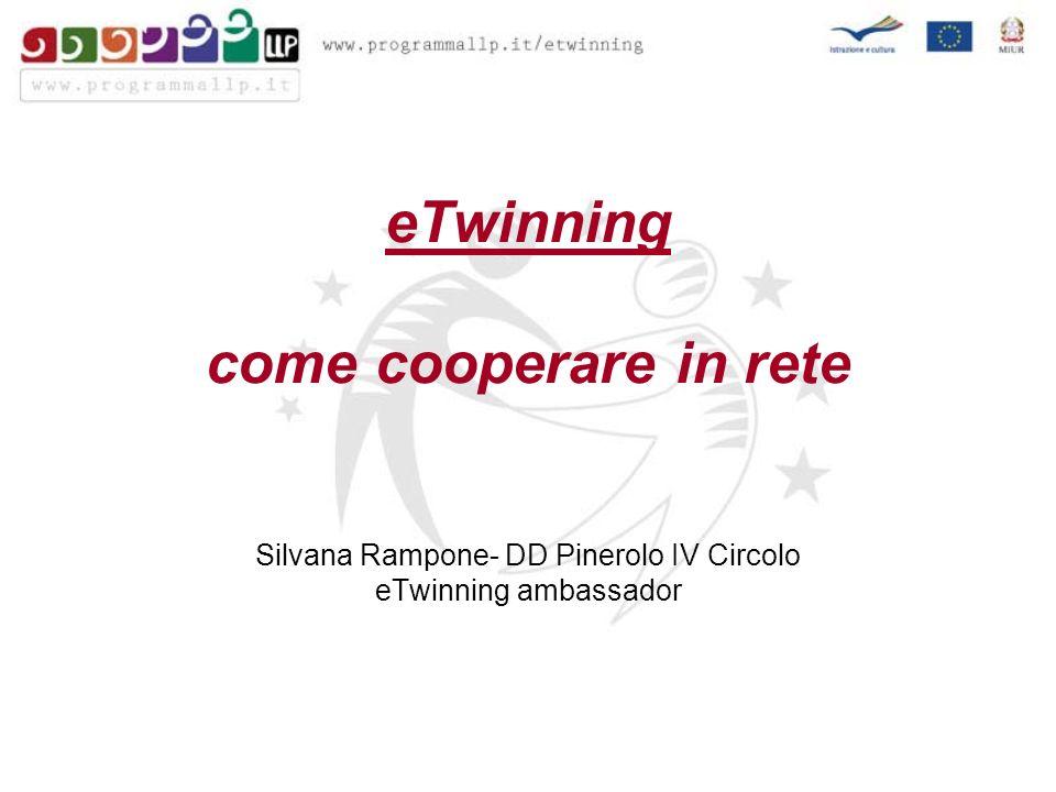 eTwinning come cooperare in rete Silvana Rampone- DD Pinerolo IV Circolo eTwinning ambassador