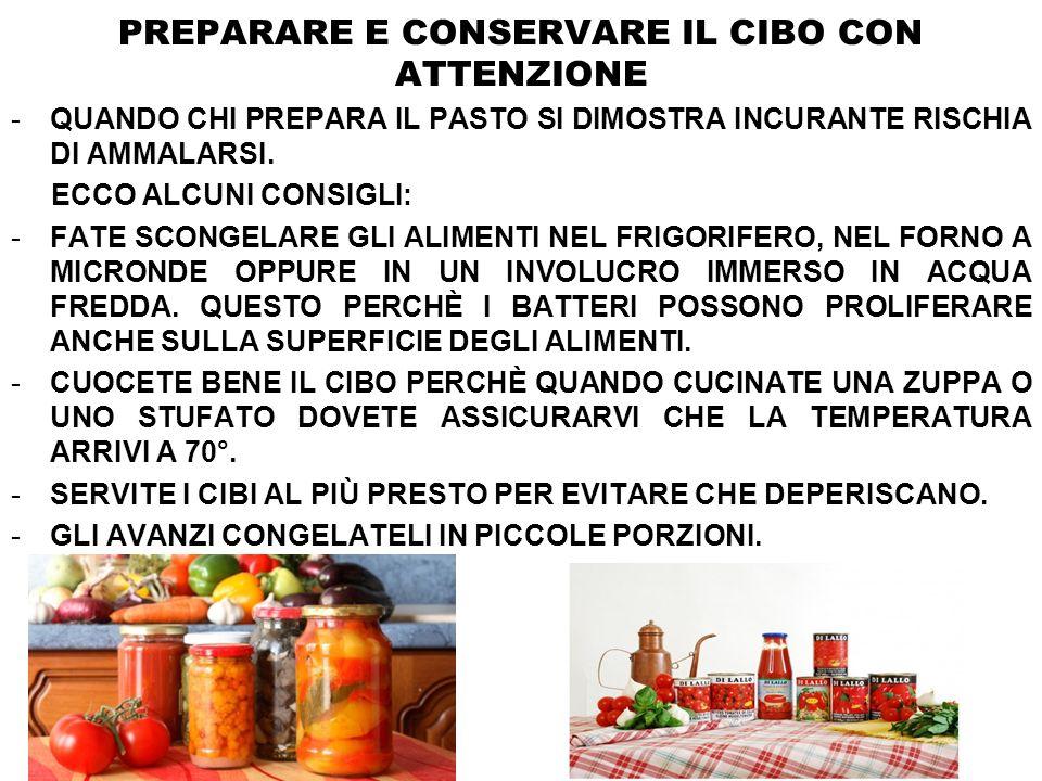 PREPARARE E CONSERVARE IL CIBO CON ATTENZIONE -QUANDO CHI PREPARA IL PASTO SI DIMOSTRA INCURANTE RISCHIA DI AMMALARSI.