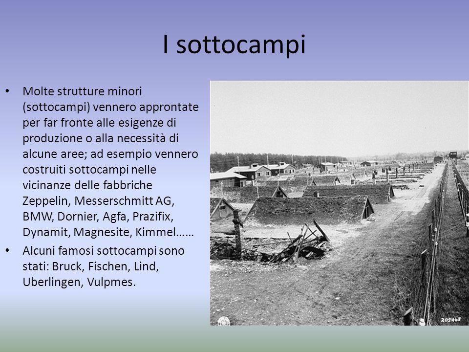 I sottocampi Molte strutture minori (sottocampi) vennero approntate per far fronte alle esigenze di produzione o alla necessità di alcune aree; ad ese