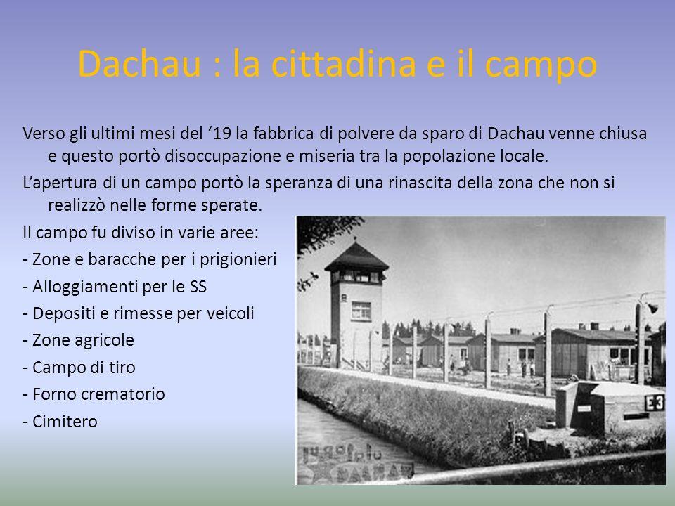 Dachau : la cittadina e il campo Verso gli ultimi mesi del 19 la fabbrica di polvere da sparo di Dachau venne chiusa e questo portò disoccupazione e m