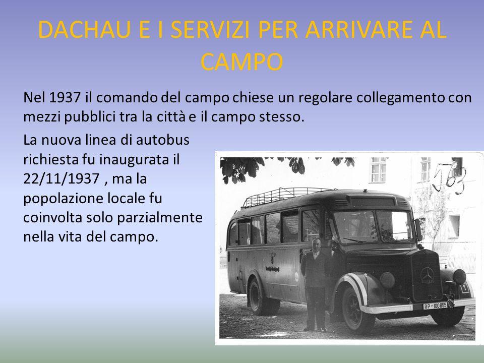 DACHAU E I SERVIZI PER ARRIVARE AL CAMPO Nel 1937 il comando del campo chiese un regolare collegamento con mezzi pubblici tra la città e il campo stes