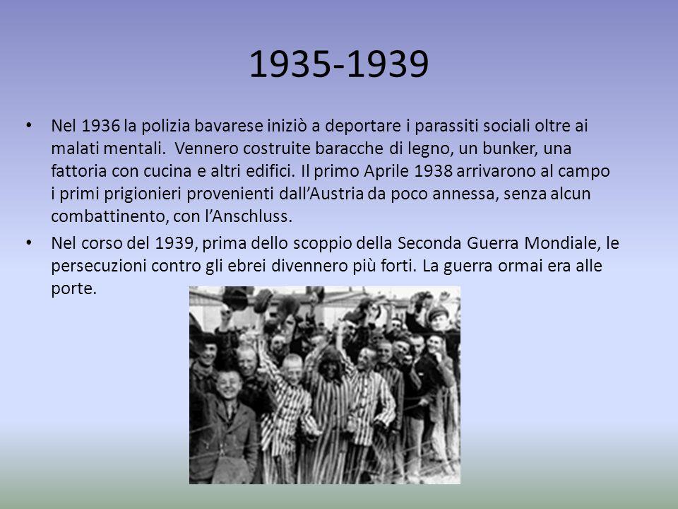 1935-1939 Nel 1936 la polizia bavarese iniziò a deportare i parassiti sociali oltre ai malati mentali. Vennero costruite baracche di legno, un bunker,