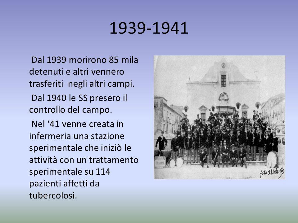 1939-1941 Dal 1939 morirono 85 mila detenuti e altri vennero trasferiti negli altri campi. Dal 1940 le SS presero il controllo del campo. Nel 41 venne