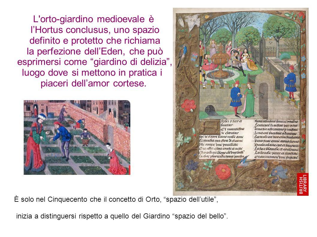 L orto-giardino medioevale è lHortus conclusus, uno spazio definito e protetto che richiama la perfezione dellEden, che può esprimersi come giardino di delizia, luogo dove si mettono in pratica i piaceri dellamor cortese.