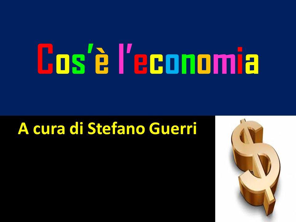 Cosè leconomiaCosè leconomia A cura di Stefano Guerri
