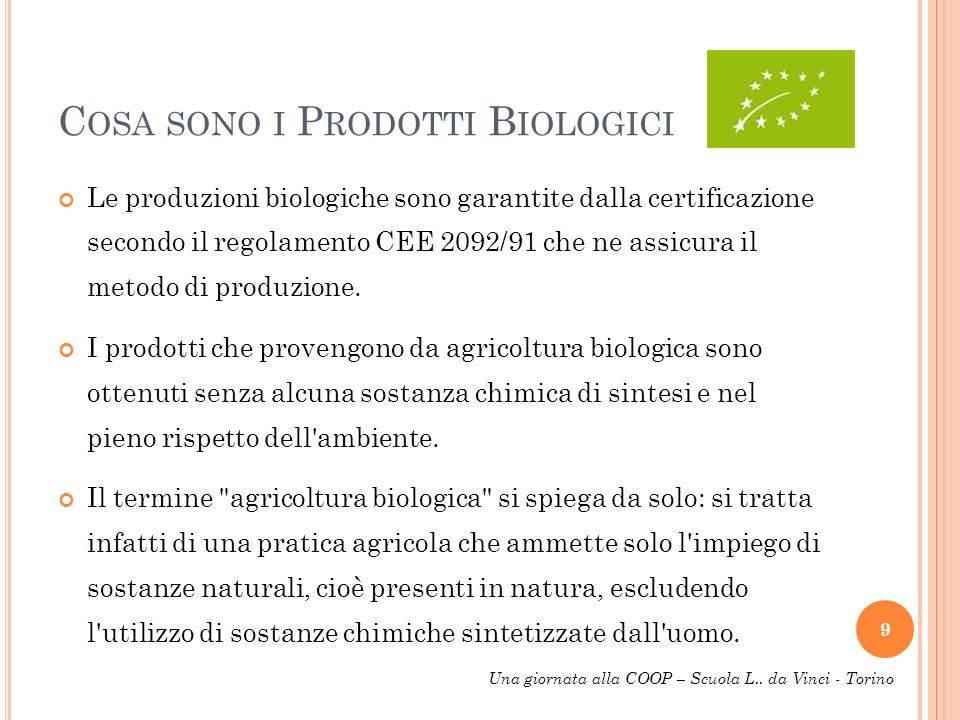 C OSA SONO I P RODOTTI B IOLOGICI Le produzioni biologiche sono garantite dalla certificazione secondo il regolamento CEE 2092/91 che ne assicura il m