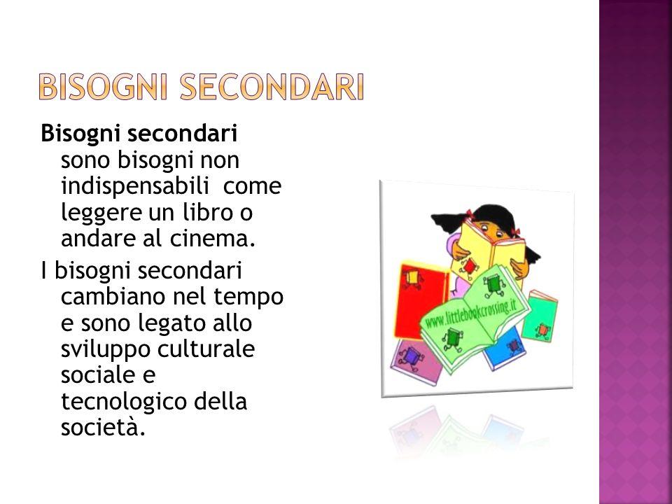 Bisogni secondari sono bisogni non indispensabili come leggere un libro o andare al cinema.