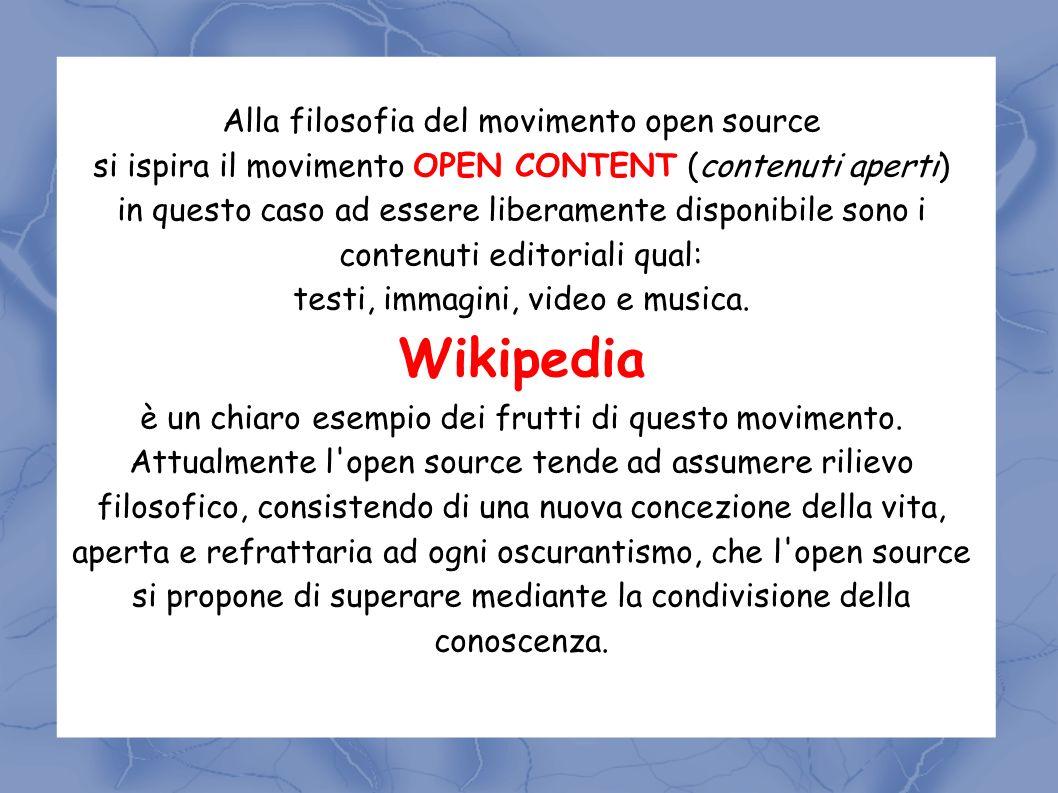 Alla filosofia del movimento open source si ispira il movimento OPEN CONTENT (contenuti aperti) in questo caso ad essere liberamente disponibile sono i contenuti editoriali qual: testi, immagini, video e musica.