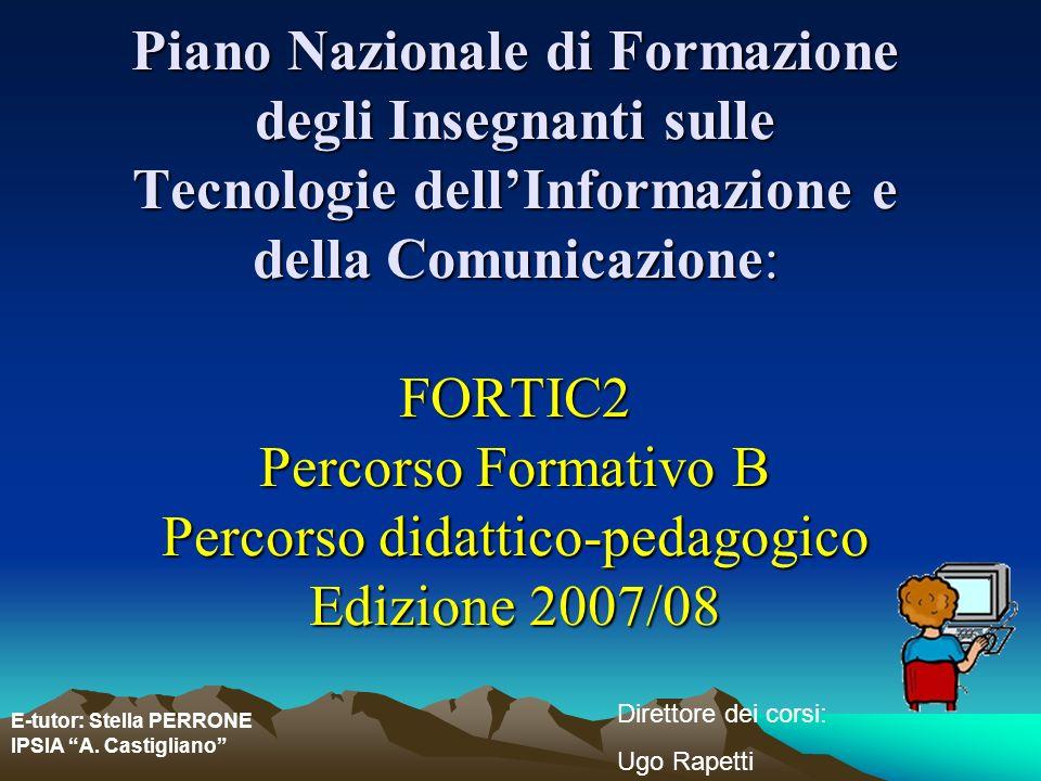 E-tutor: Stella PERRONE IPSIA A. Castigliano Direttore dei corsi: Ugo Rapetti Piano Nazionale di Formazione degli Insegnanti sulle Tecnologie dellInfo