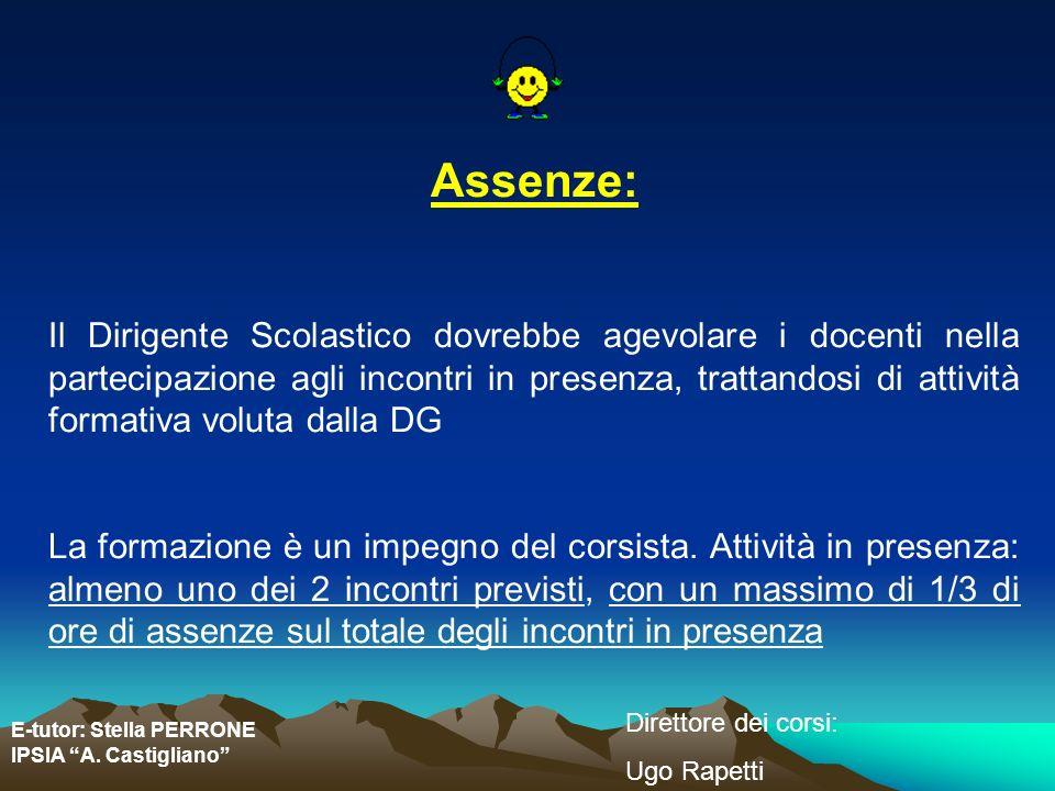 E-tutor: Stella PERRONE IPSIA A. Castigliano Direttore dei corsi: Ugo Rapetti Assenze: Il Dirigente Scolastico dovrebbe agevolare i docenti nella part