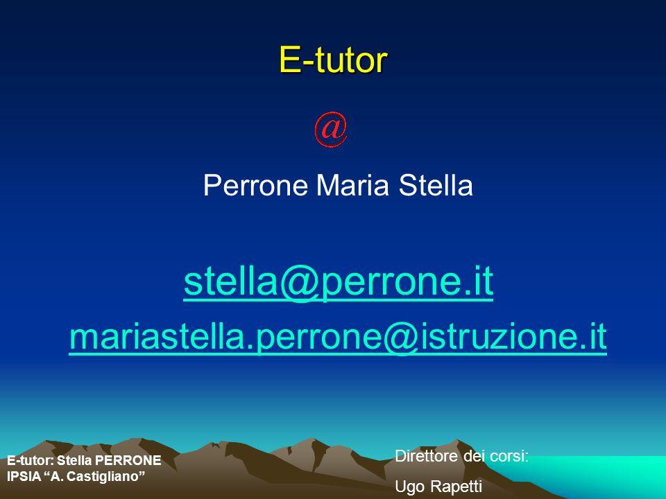 E-tutor: Stella PERRONE IPSIA A. Castigliano Direttore dei corsi: Ugo Rapetti E-tutor Perrone Maria Stella stella@perrone.it mariastella.perrone@istru