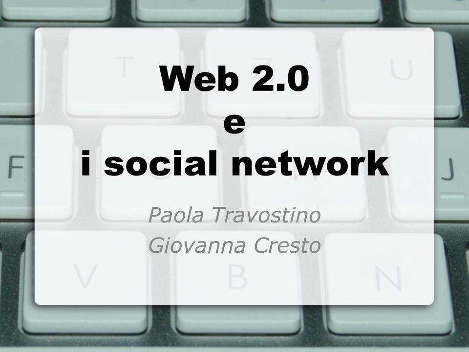 Web 2.0 e i social network Paola Travostino Giovanna Cresto