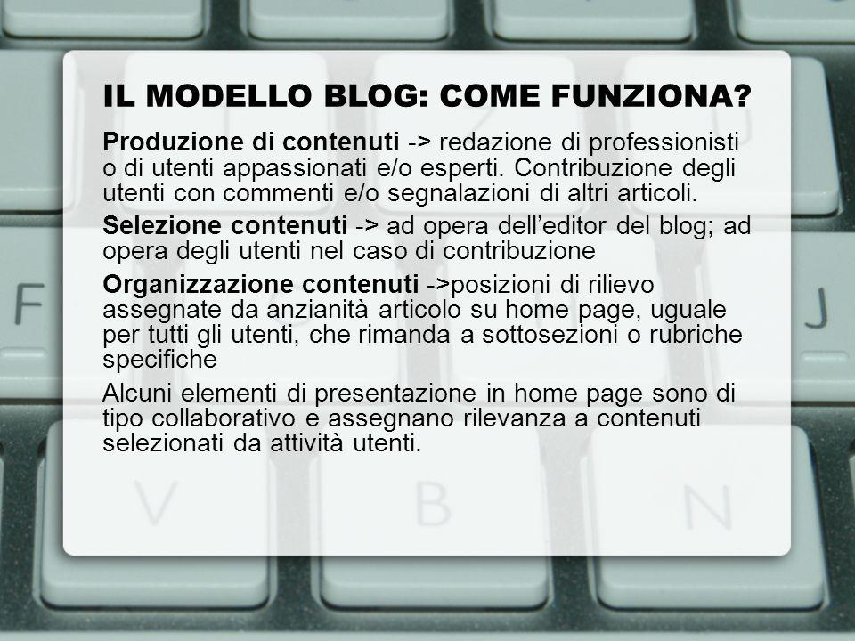 IL MODELLO BLOG: COME FUNZIONA? Produzione di contenuti -> redazione di professionisti o di utenti appassionati e/o esperti. Contribuzione degli utent
