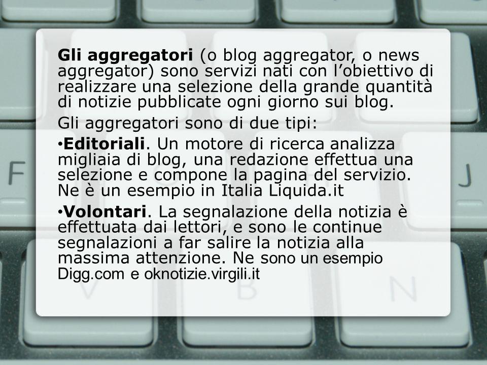 Gli aggregatori (o blog aggregator, o news aggregator) sono servizi nati con lobiettivo di realizzare una selezione della grande quantità di notizie p